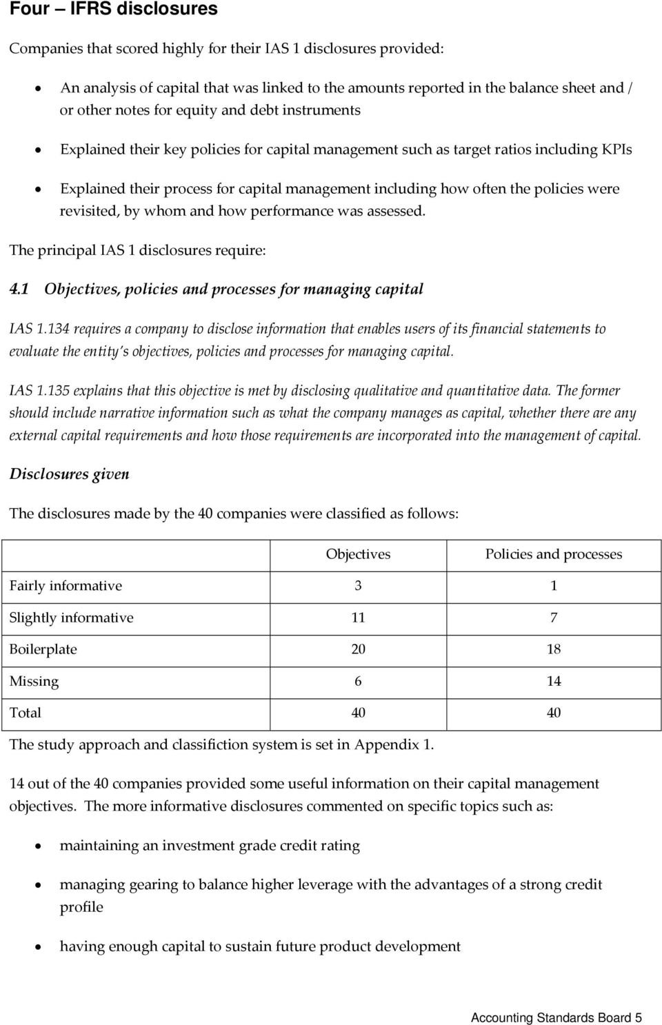 were revisited, by whom and how performance was assessed. The principal IAS 1 disclosures require: 4.1 Objectives, policies and processes for managing capital IAS 1.