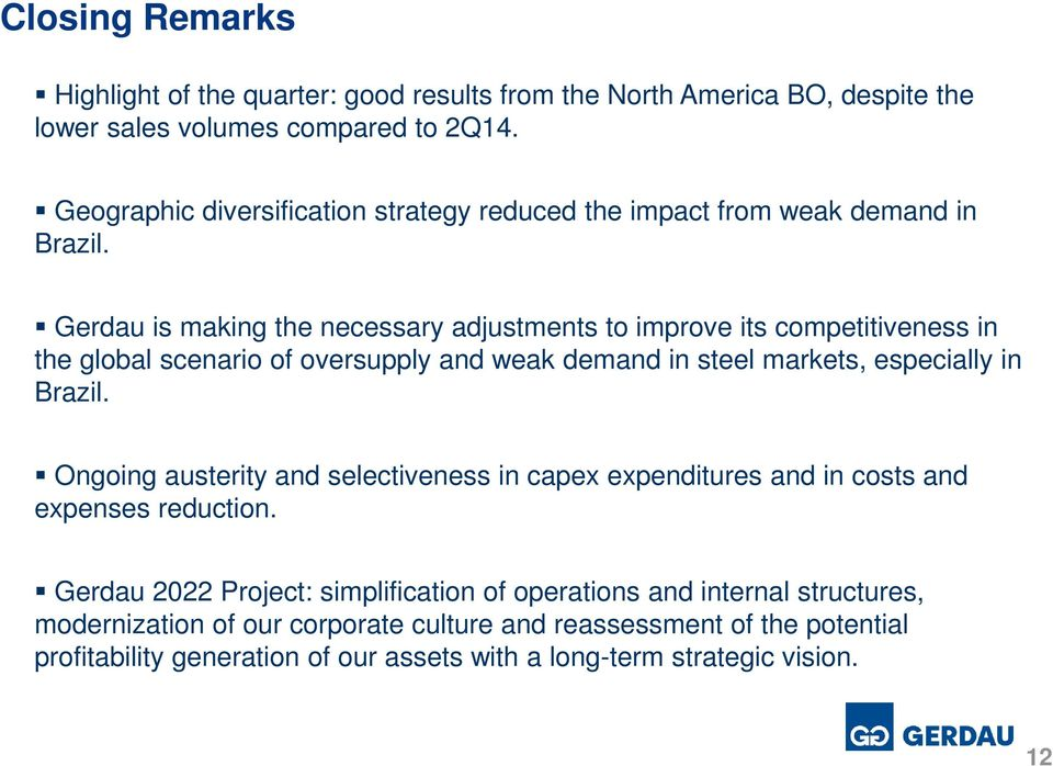 Gerdau is making the necessary adjustments to improve its competitiveness in the global scenario of oversupply and weak demand in steel markets, especially in Brazil.