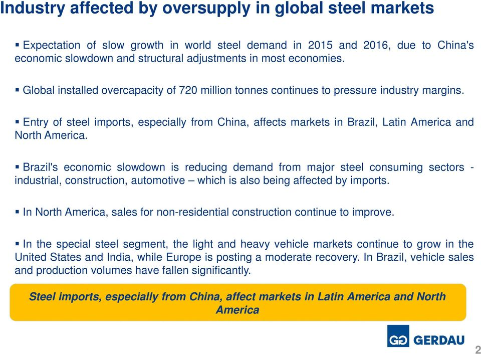 Entry of steel imports, especially from China, affects markets in Brazil, Latin America and North America.