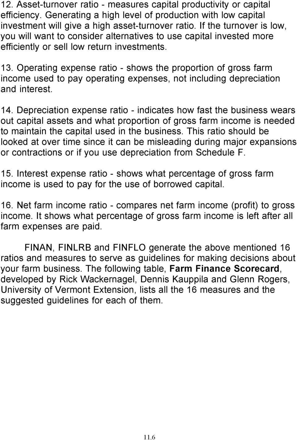 Operating expense ratio - shows the proportion of gross farm income used to pay operating expenses, not including depreciation and interest. 14.