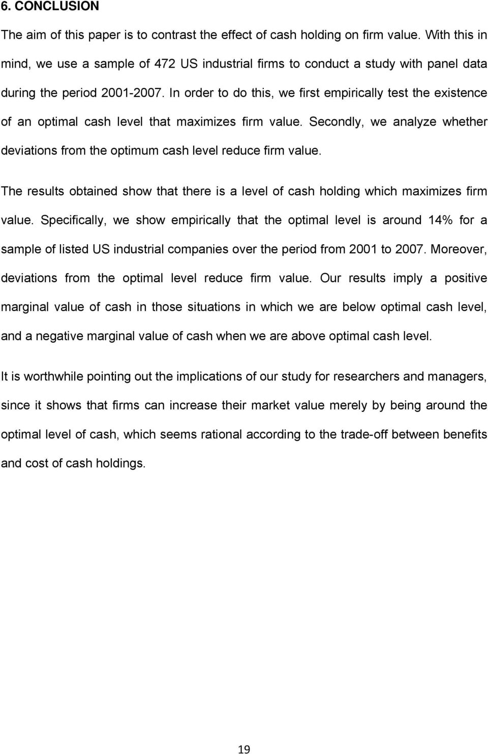 In order to do this, we first empirically test the existence of an optimal cash level that maximizes firm value. Secondly, we analyze whether deviations from the optimum cash level reduce firm value.