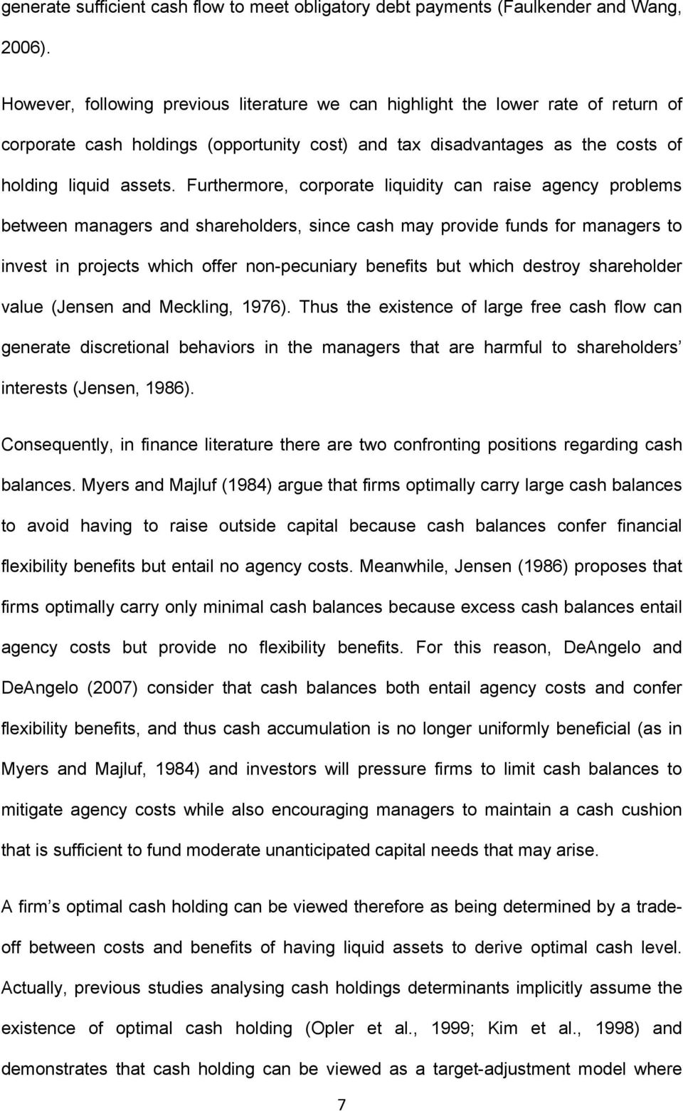 Furthermore, corporate liquidity can raise agency problems between managers and shareholders, since cash may provide funds for managers to invest in projects which offer non-pecuniary benefits but