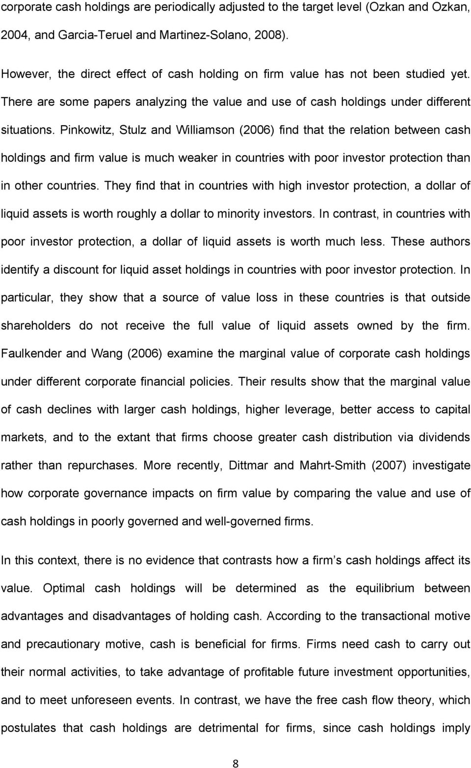 Pinkowitz, Stulz and Williamson (2006) find that the relation between cash holdings and firm value is much weaker in countries with poor investor protection than in other countries.