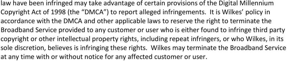 user who is either found to infringe third party copyright or other intellectual property rights, including repeat infringers, or who Wilkes, in its sole