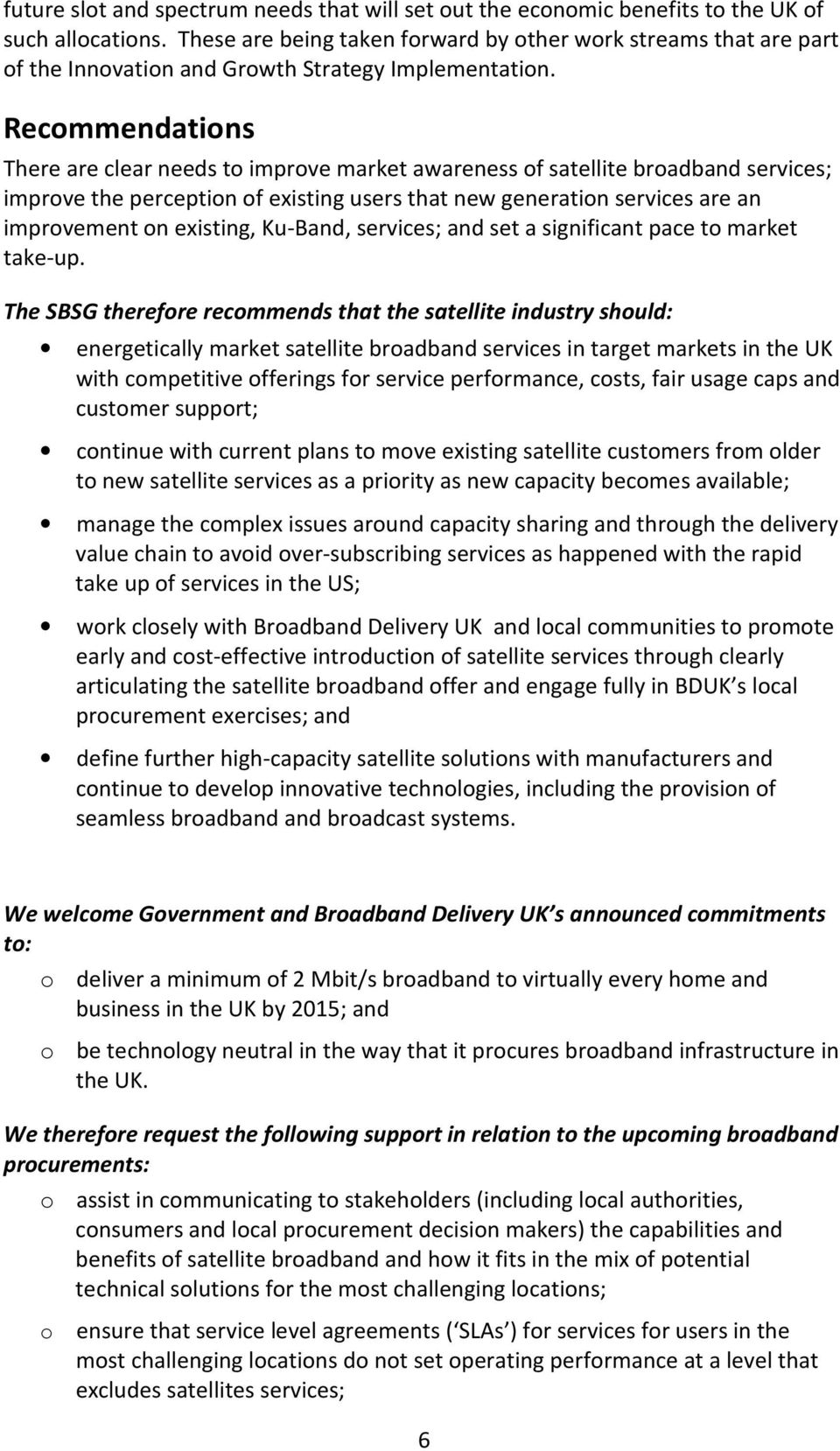 Recommendations There are clear needs to improve market awareness of satellite broadband services; improve the perception of existing users that new generation services are an improvement on
