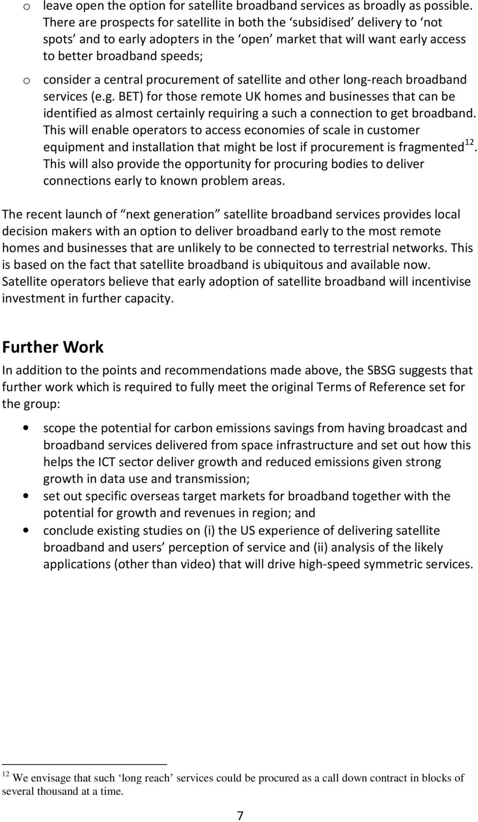procurement of satellite and other long-reach broadband services (e.g. BET) for those remote UK homes and businesses that can be identified as almost certainly requiring a such a connection to get broadband.