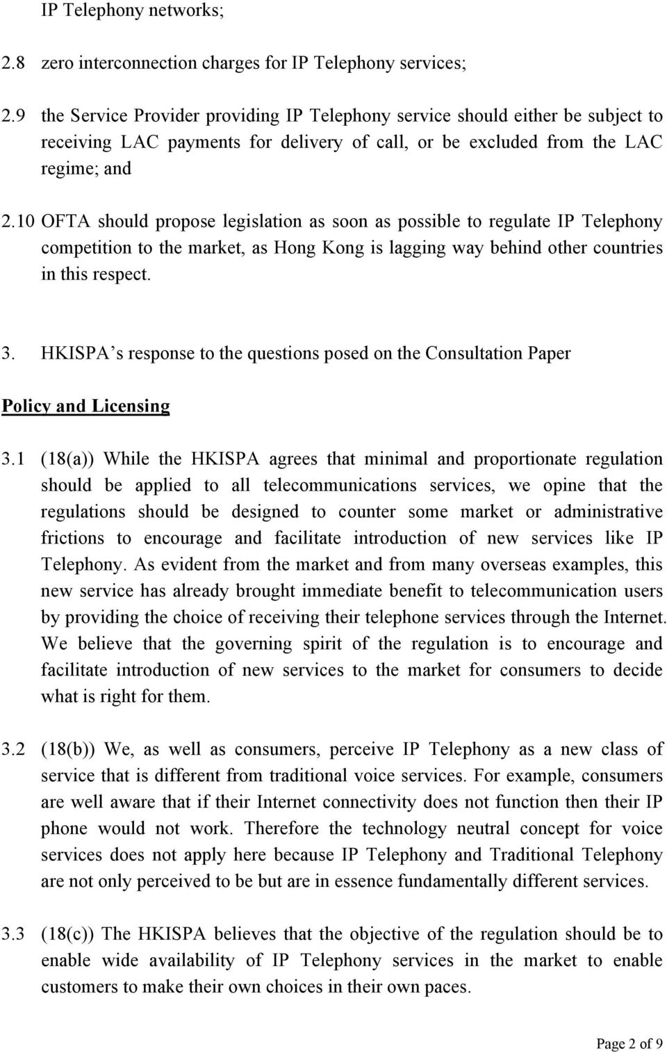 10 OFTA should propose legislation as soon as possible to regulate IP Telephony competition to the market, as Hong Kong is lagging way behind other countries in this respect. 3.