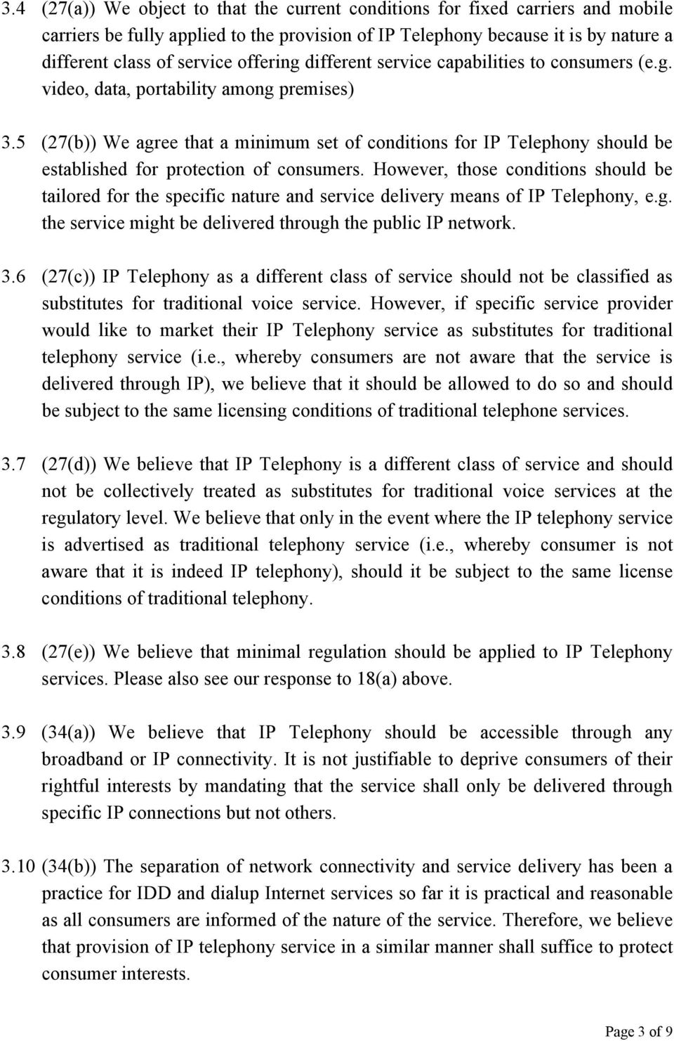 5 (27(b)) We agree that a minimum set of conditions for IP Telephony should be established for protection of consumers.