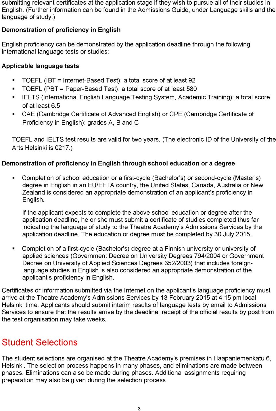 ) Demonstration of proficiency in English English proficiency can be demonstrated by the application deadline through the following international language tests or studies: Applicable language tests
