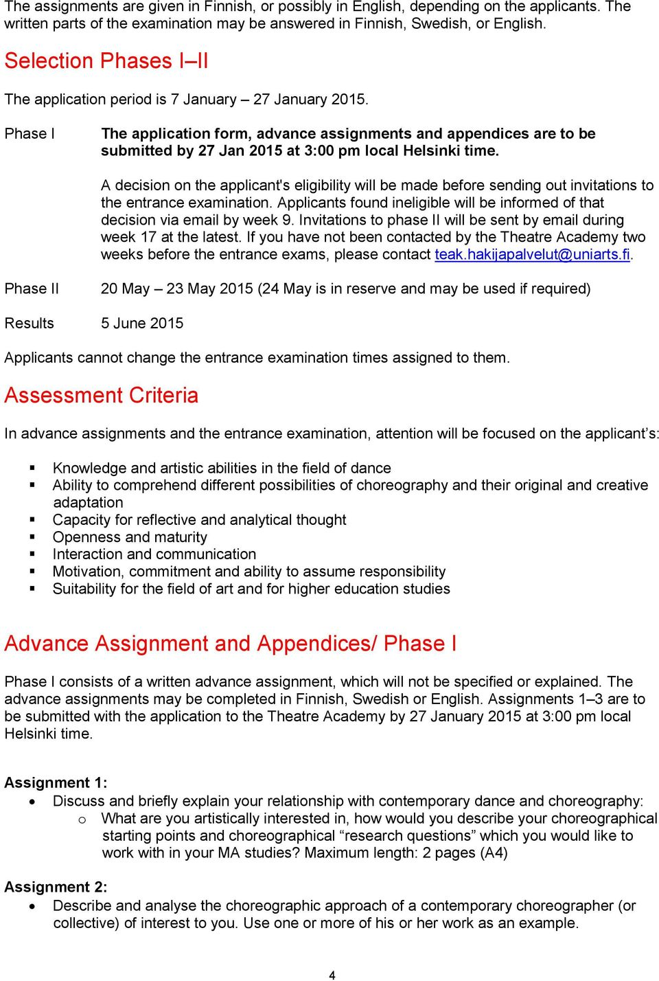 Phase I The application form, advance assignments and appendices are to be submitted by 27 Jan 2015 at 3:00 pm local Helsinki time.