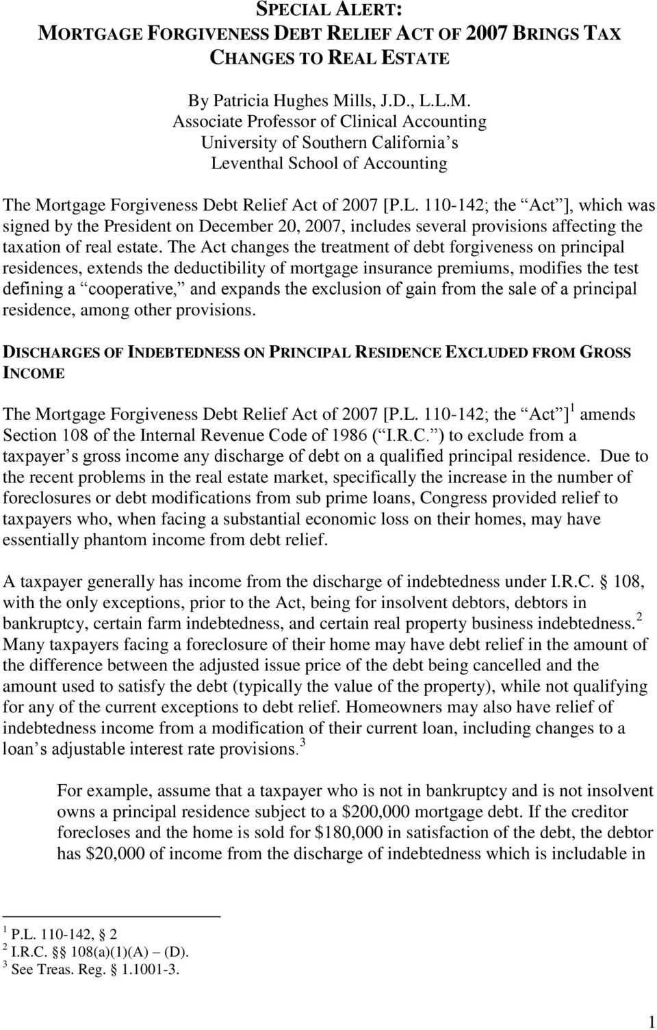 The Act changes the treatment of debt forgiveness on principal residences, extends the deductibility of mortgage insurance premiums, modifies the test defining a cooperative, and expands the