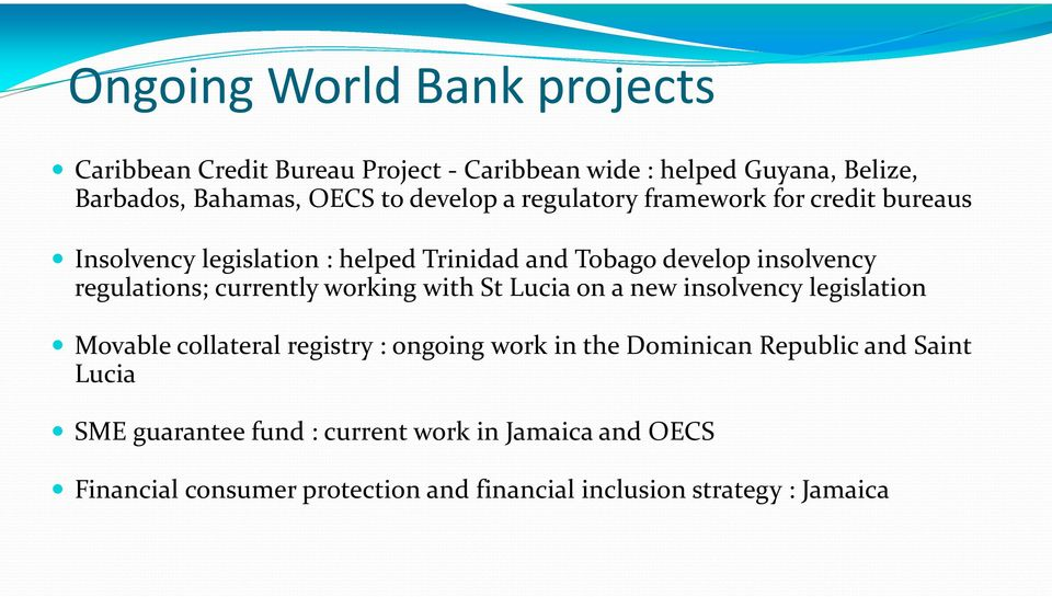 currently working with St Lucia on a new insolvency legislation Movable collateral registry : ongoing work in the Dominican Republic