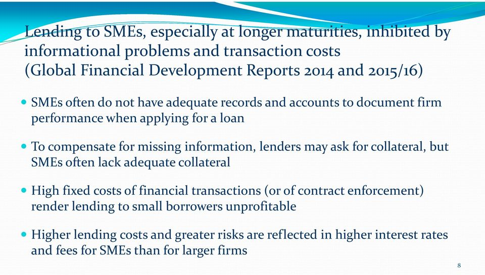 lenders may ask for collateral, but SMEs often lack adequate collateral High fixed costs of financial transactions (or of contract enforcement) render