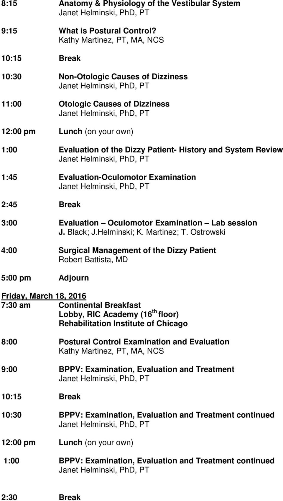 Review 1:45 Evaluation-Oculomotor Examination 2:45 Break 3:00 Evaluation Oculomotor Examination Lab session J. Black; J.Helminski; K. Martinez; T.