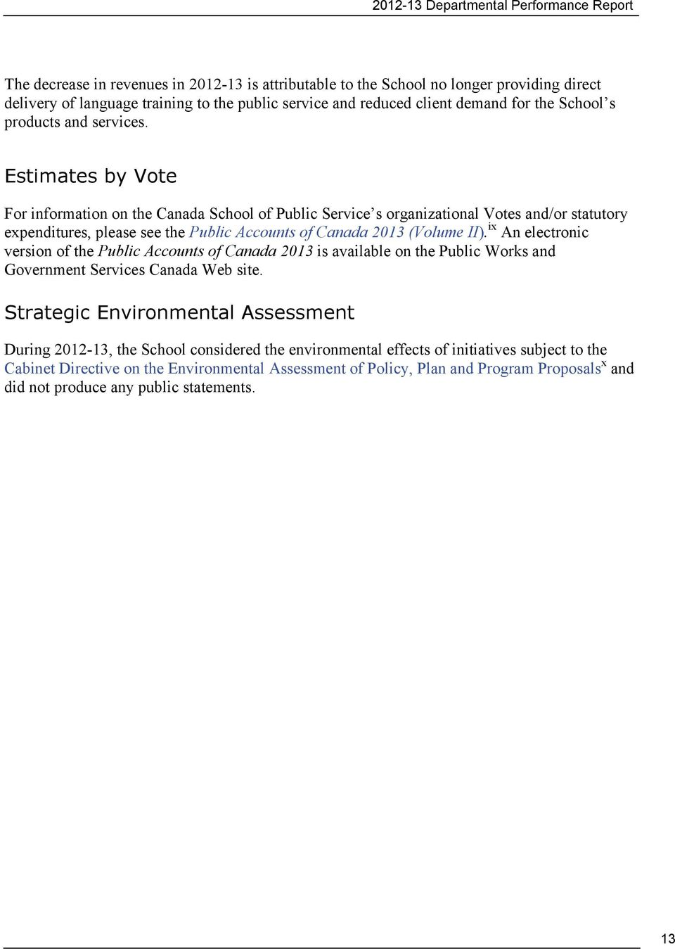 Estimates by Vote For information on the Canada School of Public Service s organizational Votes and/or statutory expenditures, please see the Public Accounts of Canada 2013 (Volume II).