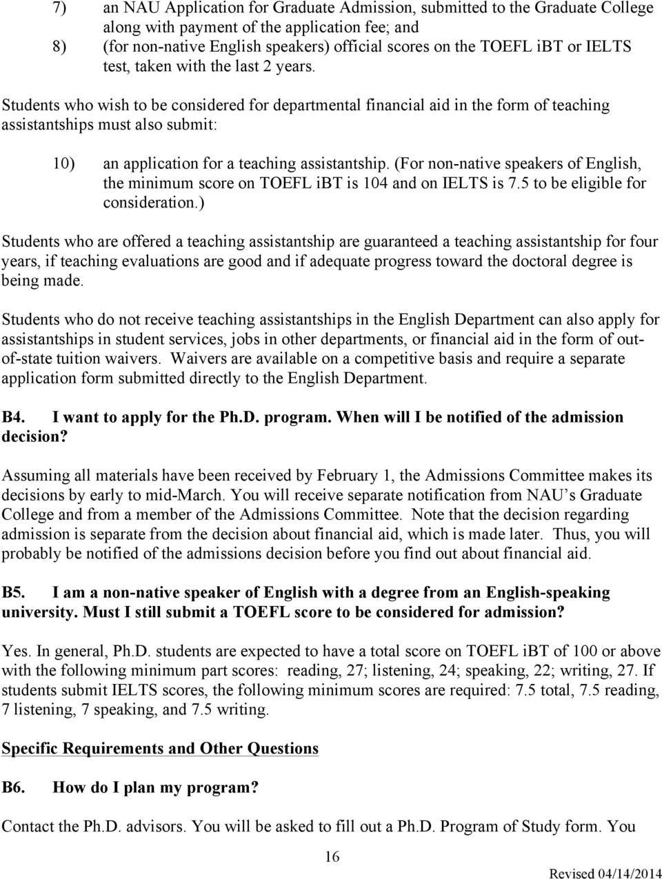 Students who wish to be considered for departmental financial aid in the form of teaching assistantships must also submit: 10) an application for a teaching assistantship.