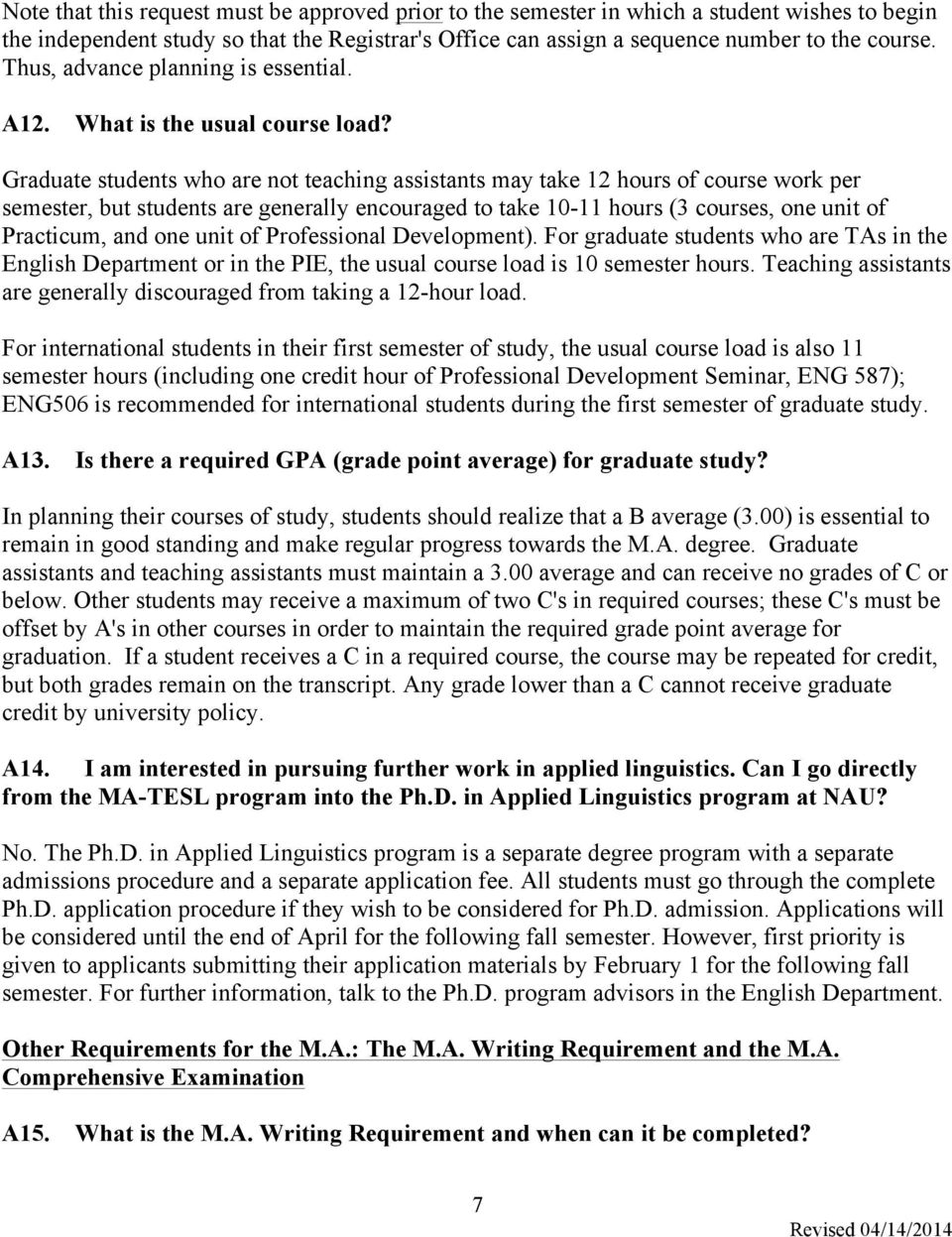Graduate students who are not teaching assistants may take 12 hours of course work per semester, but students are generally encouraged to take 10-11 hours (3 courses, one unit of Practicum, and one