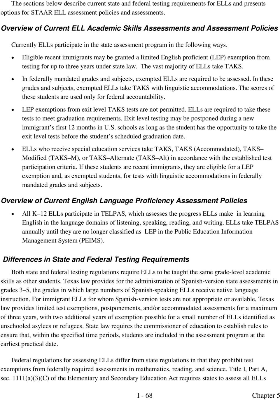 Eligible recent immigrants may be granted a limited English proficient (LEP) exemption from testing for up to three years under state law. The vast majority of ELLs take TAKS.