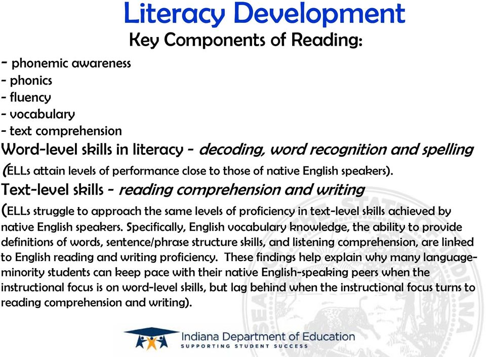 Text-level skills - reading comprehension and writing (ELLs struggle to approach the same levels of proficiency in text-level skills achieved by native English speakers.