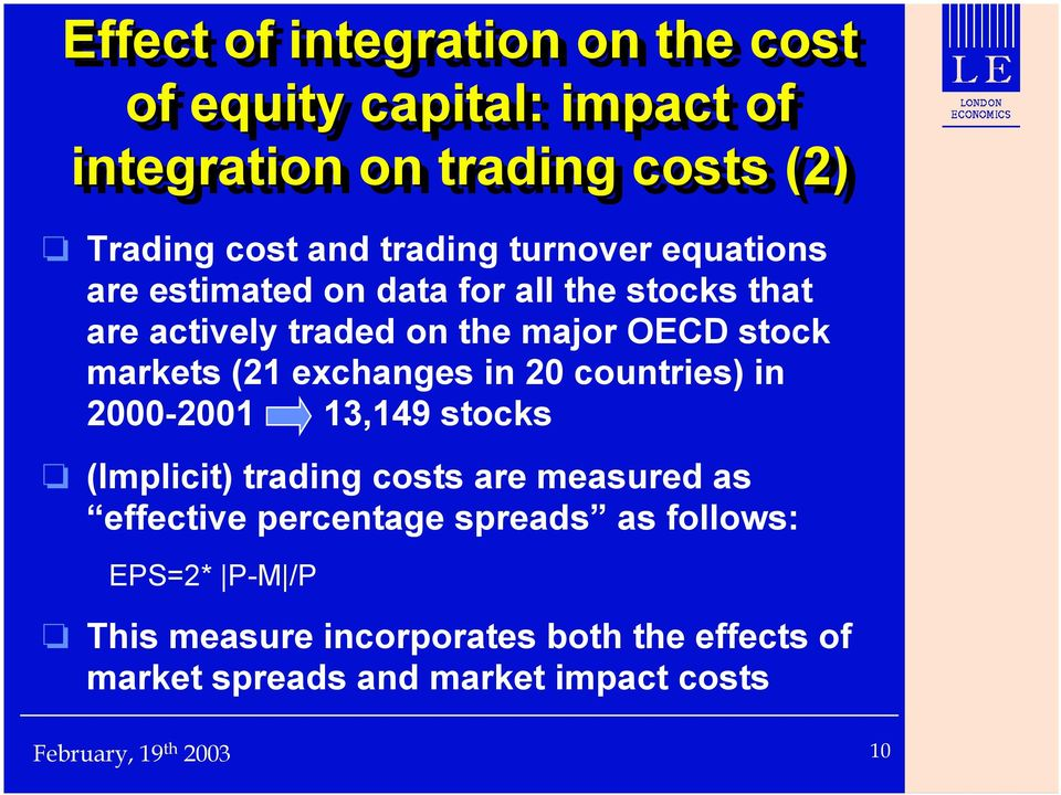 markets (21 exchanges in 20 countries) in 2000-2001 13,149 stocks (Implicit) trading costs are measured as effective