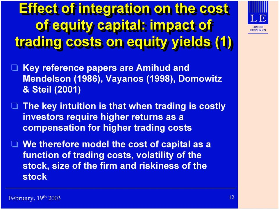 trading is costly investors require higher returns as a compensation for higher trading costs We therefore model