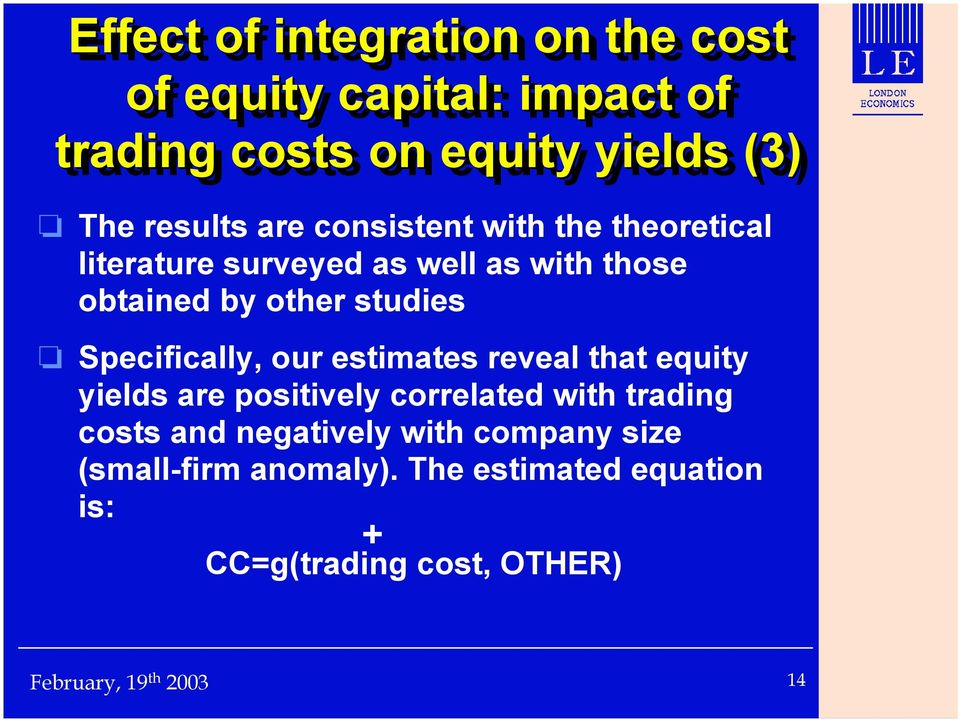 studies Specifically, our estimates reveal that equity yields are positively correlated with trading costs