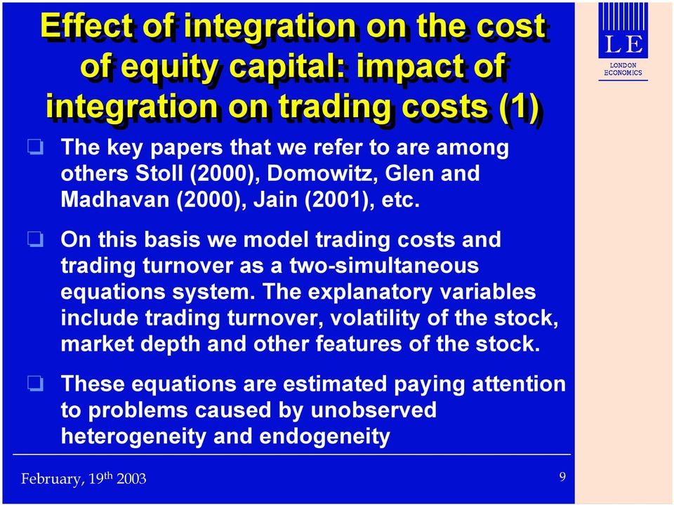 On this basis we model trading costs and trading turnover as a two-simultaneous equations system.