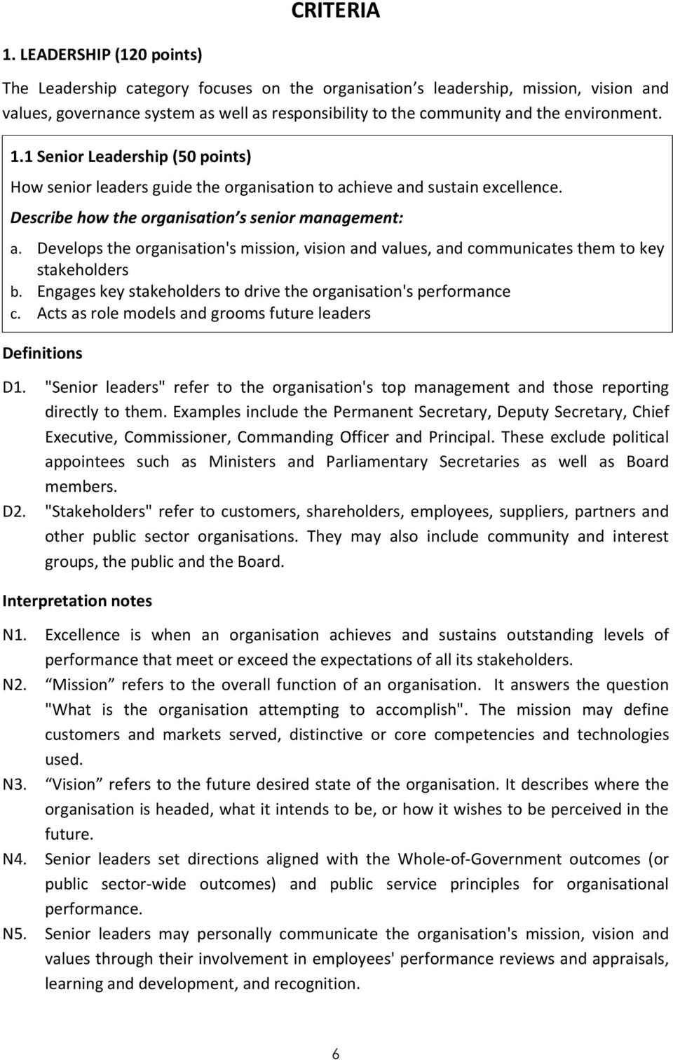 1.1 Senior Leadership (50 points) How senior leaders guide the organisation to achieve and sustain excellence. Describe how the organisation s senior management: a.