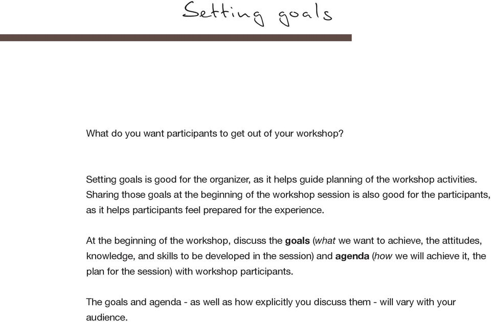 Sharing those goals at the beginning of the workshop session is also good for the participants, as it helps participants feel prepared for the experience.