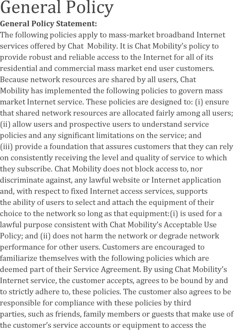 Because network resources are shared by all users, Chat Mobility has implemented the following policies to govern mass market Internet service.
