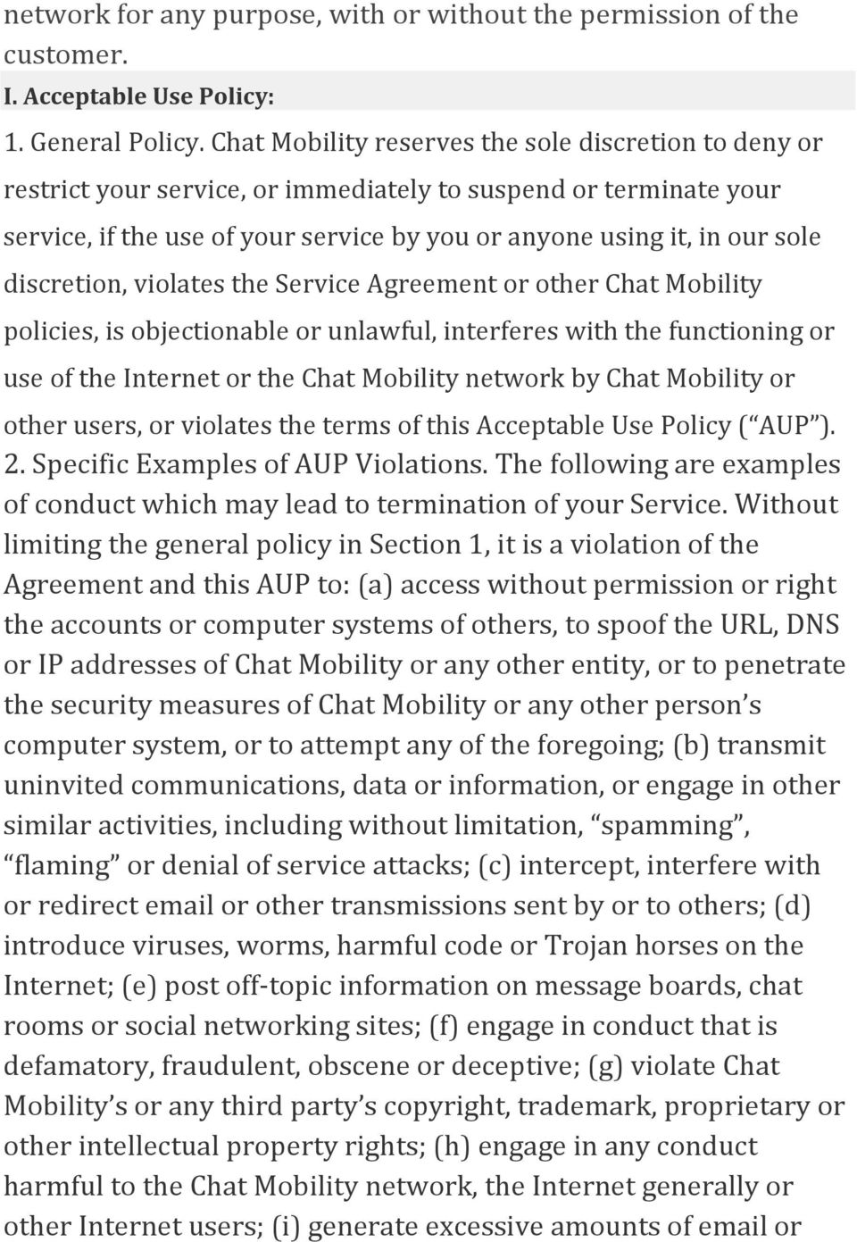 discretion, violates the Service Agreement or other Chat Mobility policies, is objectionable or unlawful, interferes with the functioning or use of the Internet or the Chat Mobility network by Chat