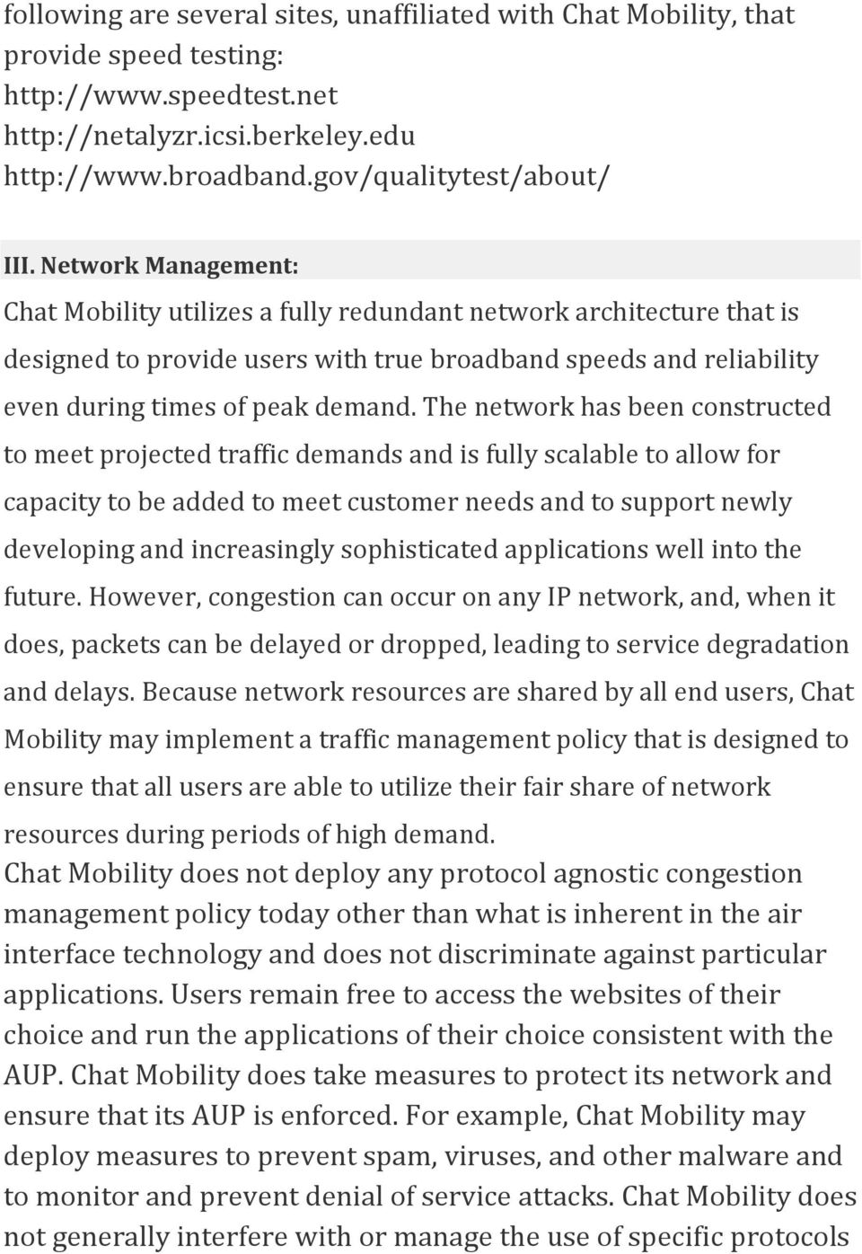The network has been constructed to meet projected traffic demands and is fully scalable to allow for capacity to be added to meet customer needs and to support newly developing and increasingly