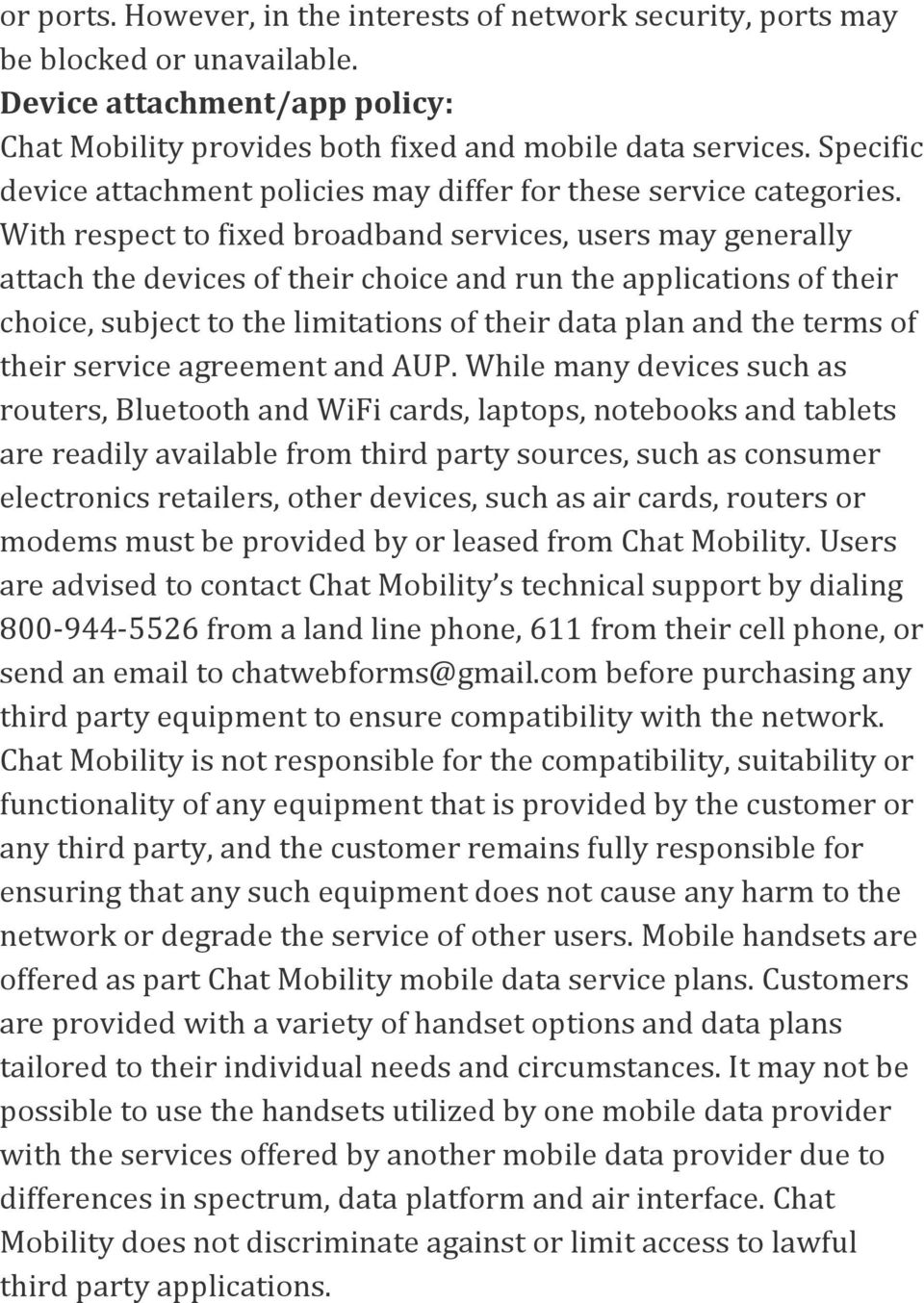 With respect to fixed broadband services, users may generally attach the devices of their choice and run the applications of their choice, subject to the limitations of their data plan and the terms