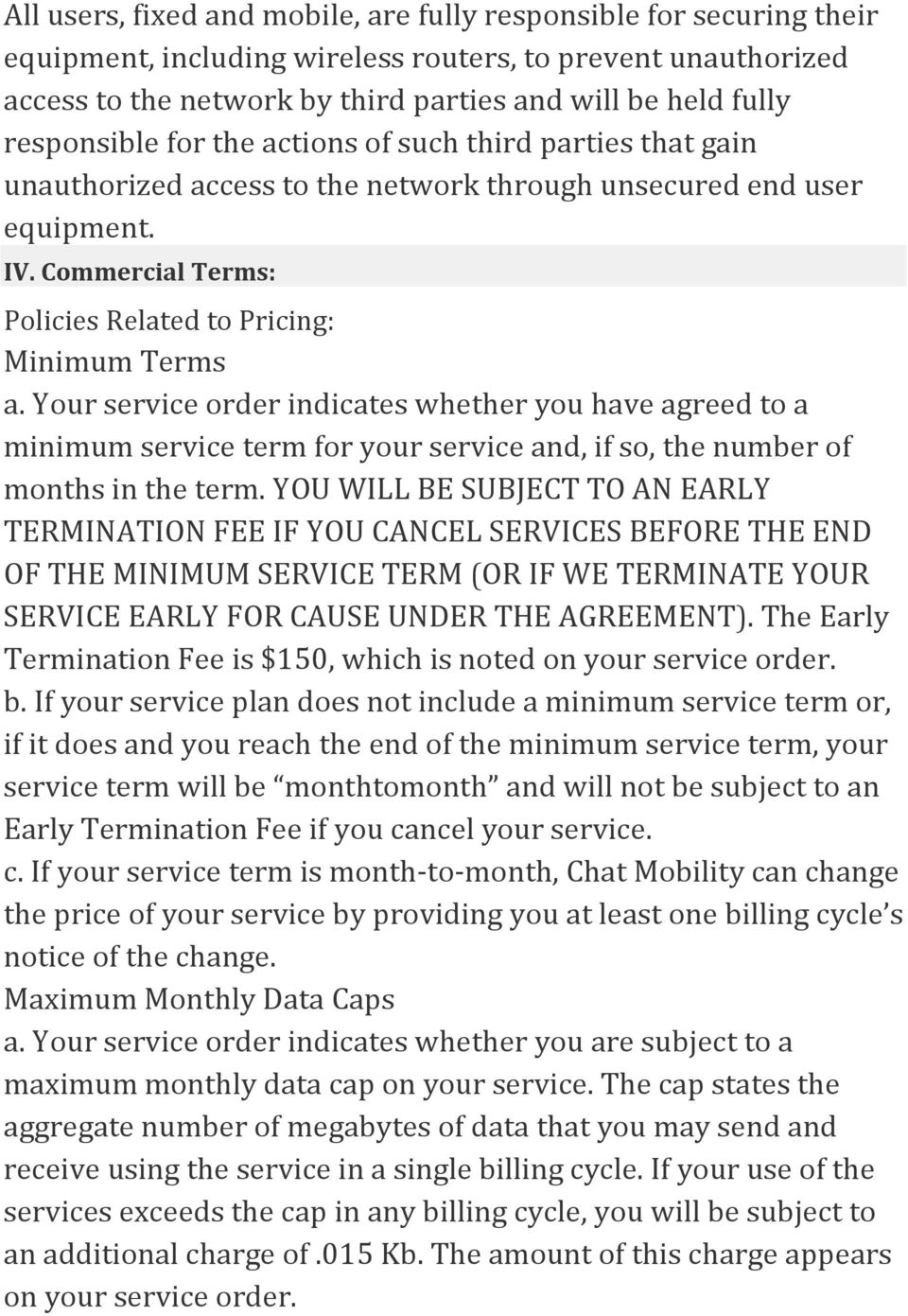 Your service order indicates whether you have agreed to a minimum service term for your service and, if so, the number of months in the term.