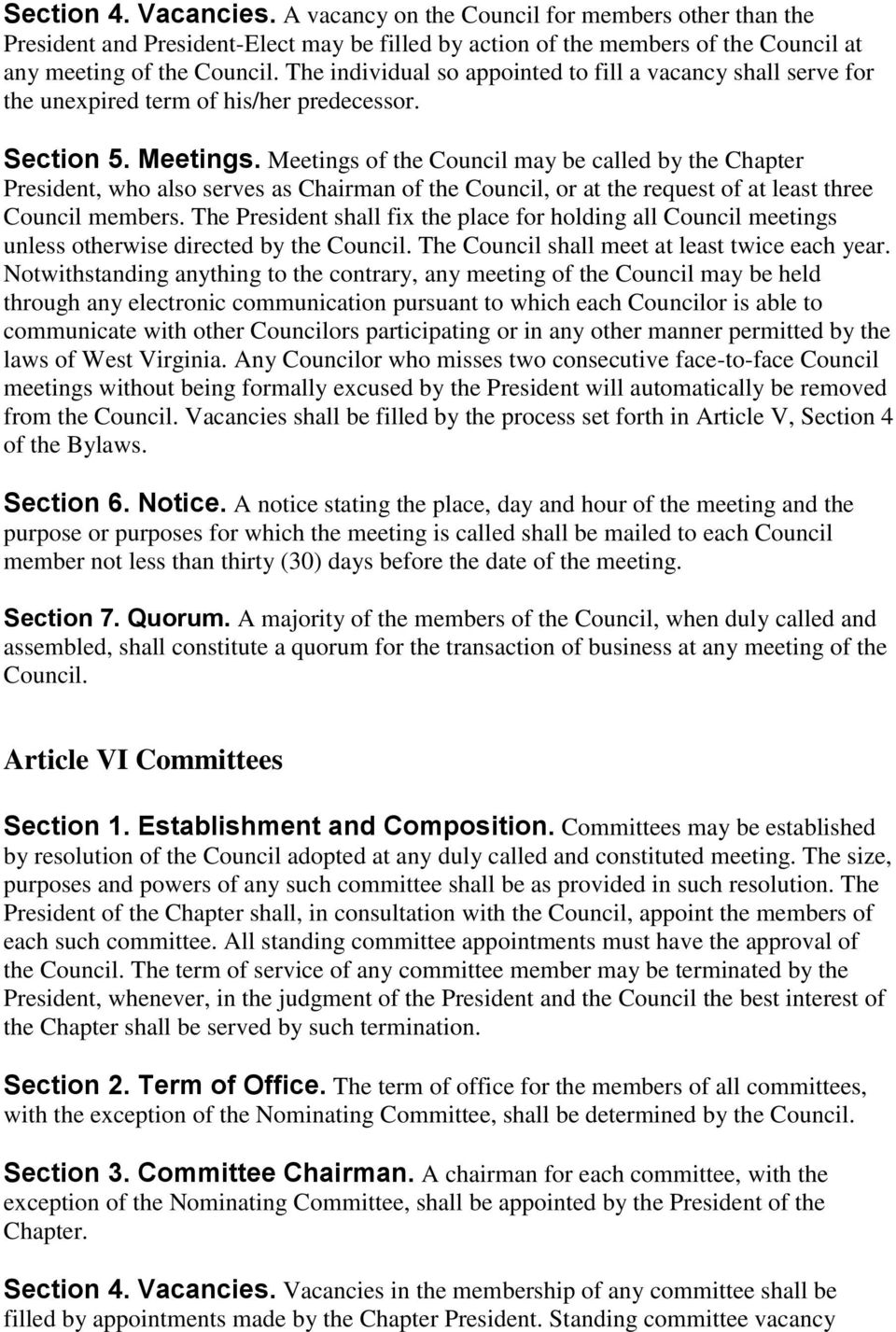 Meetings of the Council may be called by the Chapter President, who also serves as Chairman of the Council, or at the request of at least three Council members.