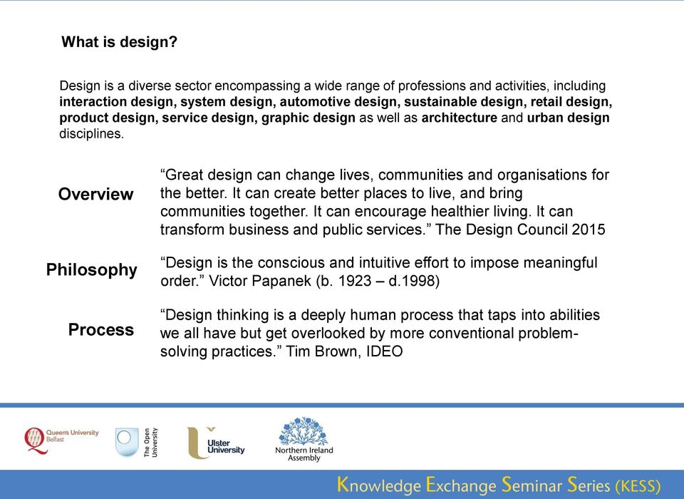 service design, graphic design as well as architecture and urban design disciplines. Overview Philosophy Process Great design can change lives, communities and organisations for the better.