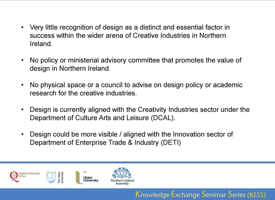 No physical space or a council to advise on design policy or academic research for the creative industries.