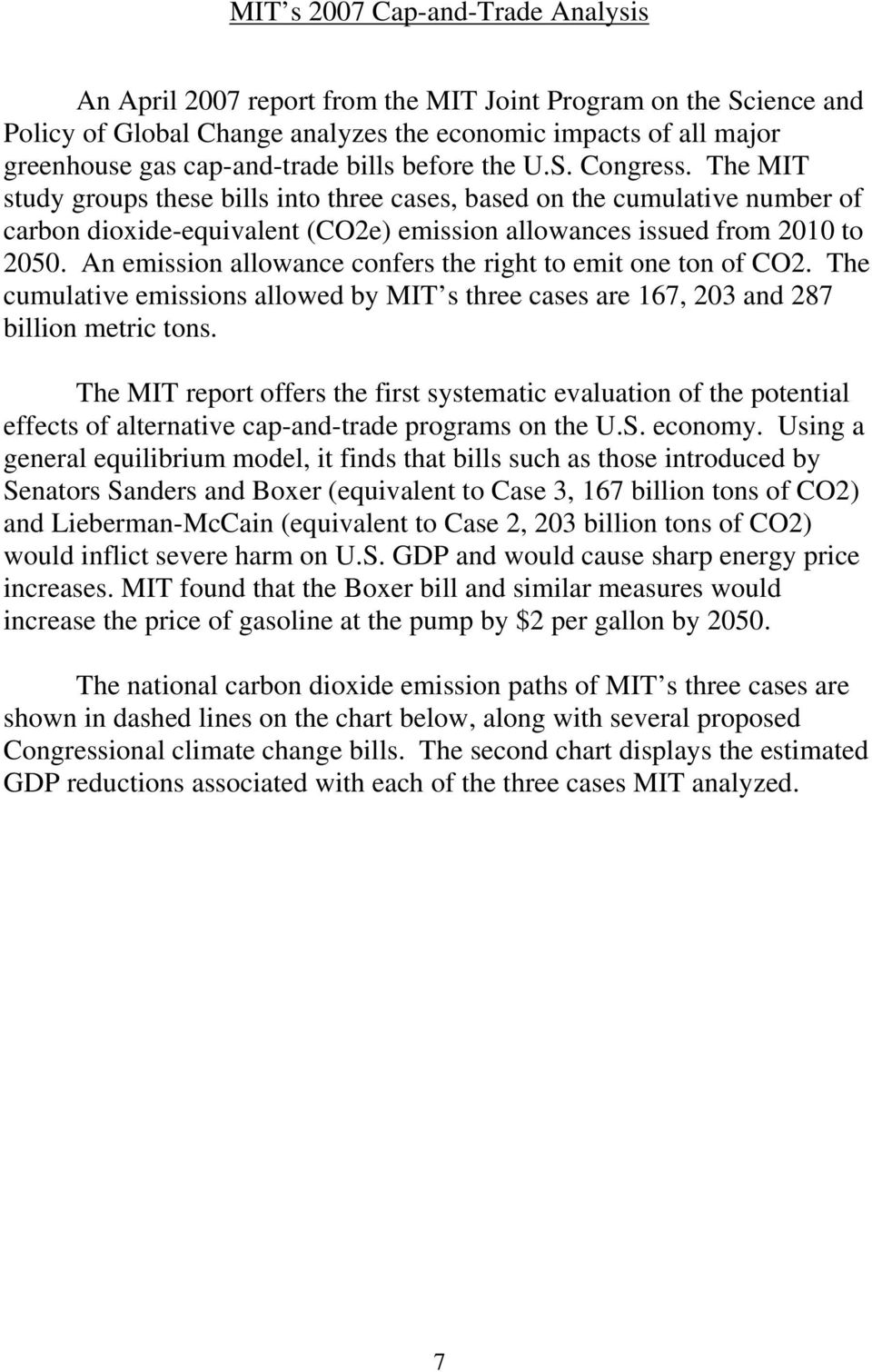 An emission allowance confers the right to emit one ton of CO2. The cumulative emissions allowed by MIT s three cases are 167, 203 and 287 billion metric tons.