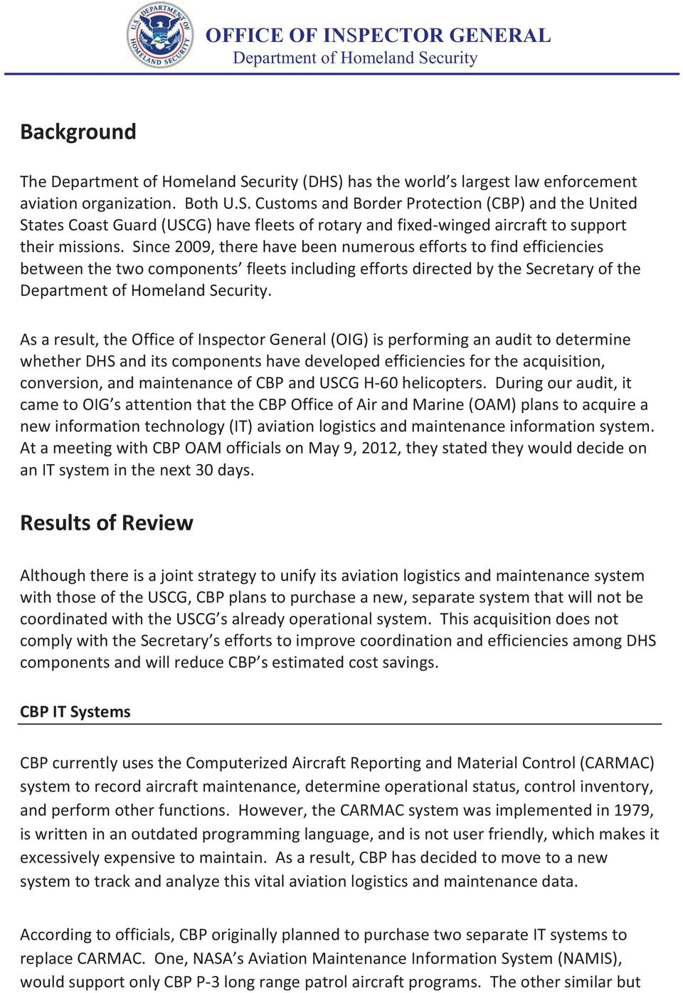 As a result, the Office of Inspector General (OIG) is performing an audit to determine whether DHS and its components have developed efficiencies for the acquisition, conversion, and maintenance of
