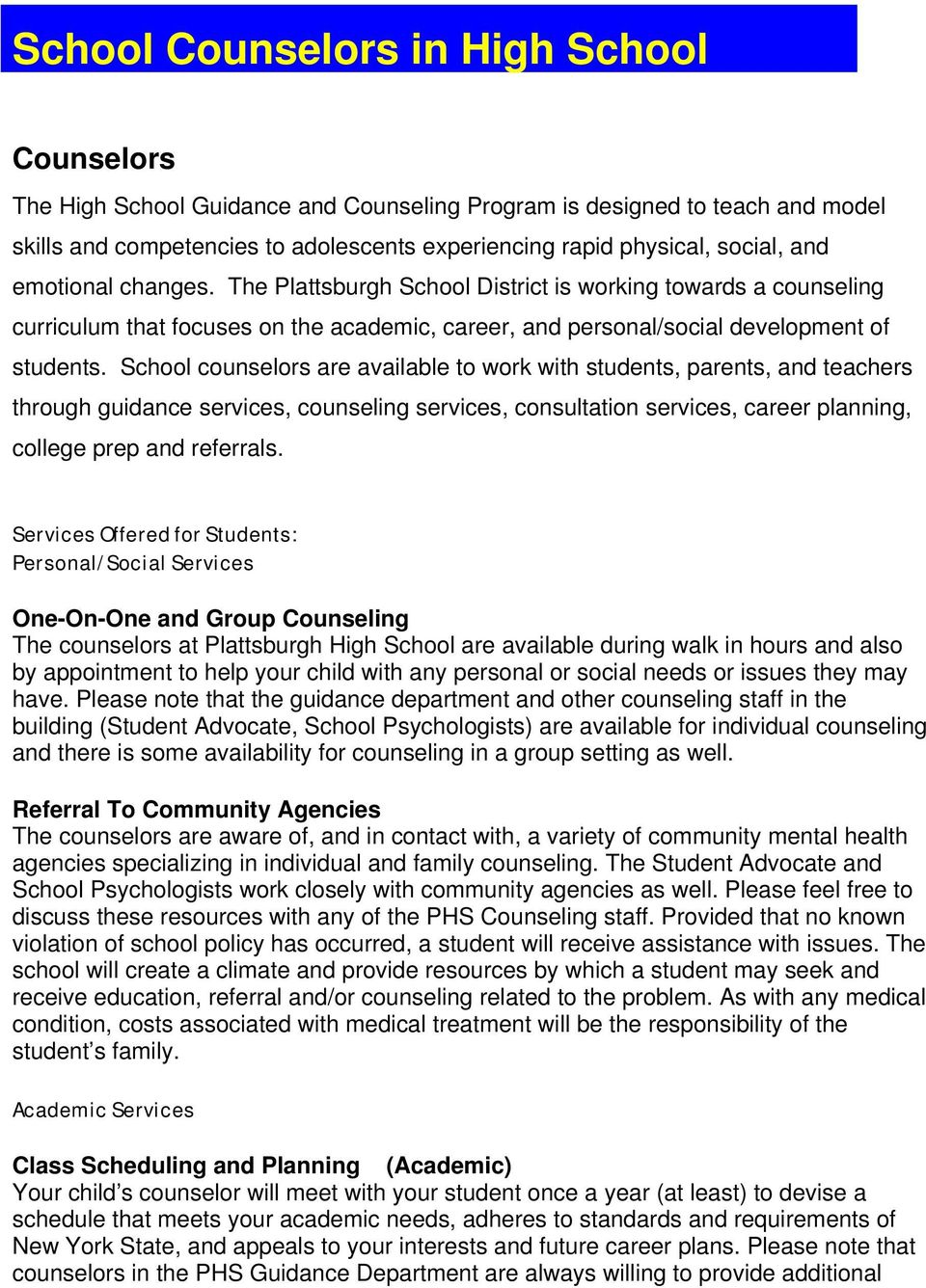 School counselors are available to work with students, parents, and teachers through guidance services, counseling services, consultation services, career planning, college prep and referrals.