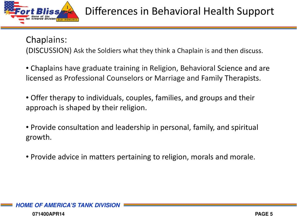 Family Therapists. Offer therapy to individuals, couples, families, and groups and their approach is shaped by their religion.