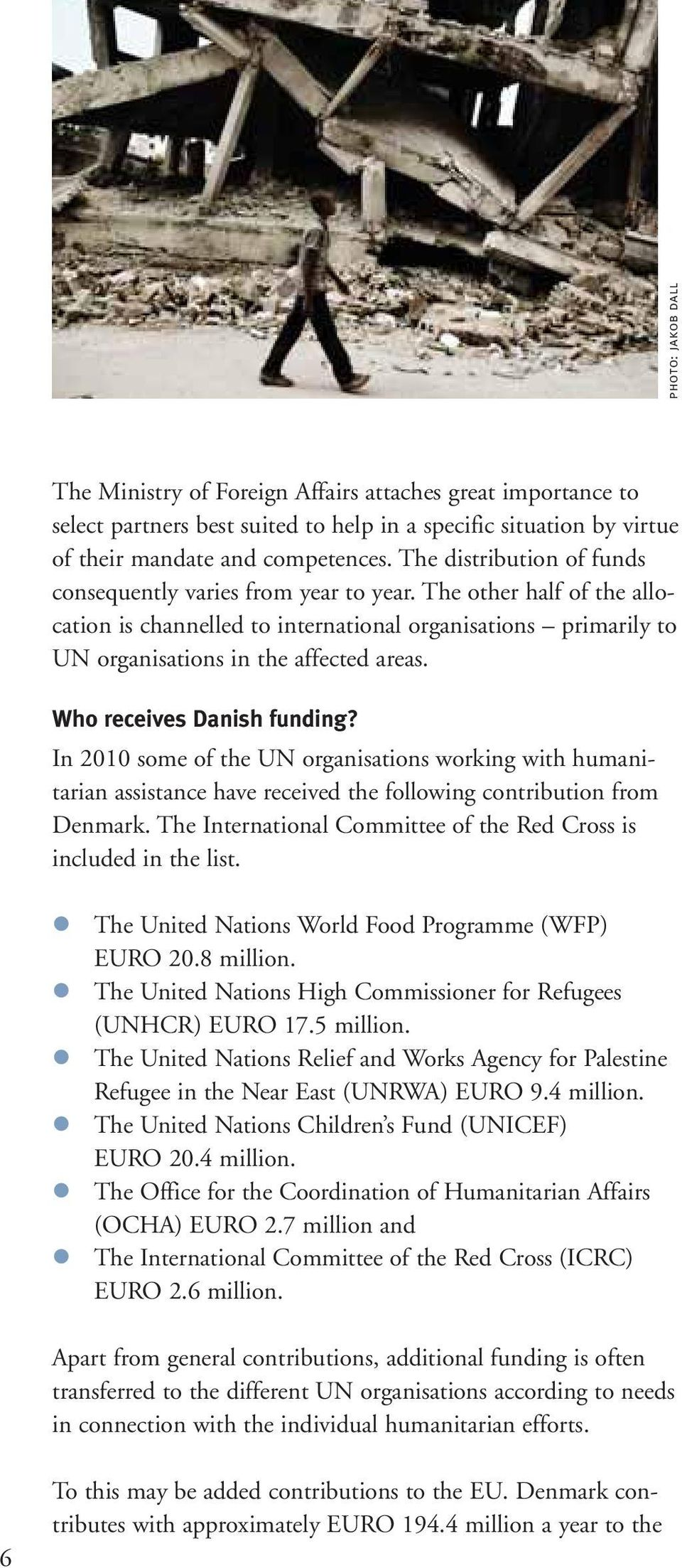 In 2010 some of the UN organisations working with humanitarian assistance have received the following contribution from Denmark. The International Committee of the Red Cross is included in the list.