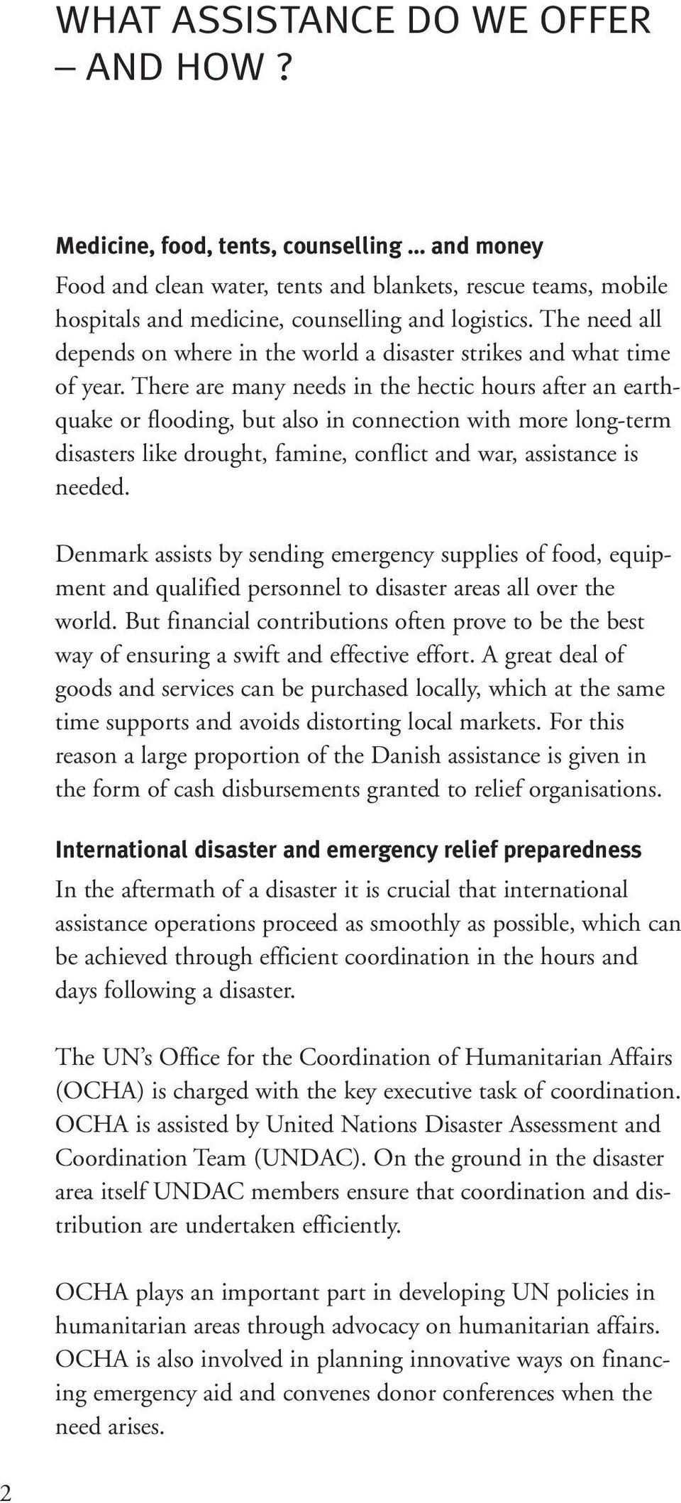Denmark assists by sending emergency supplies of food, equipment and qualified personnel to disaster areas all over the world.
