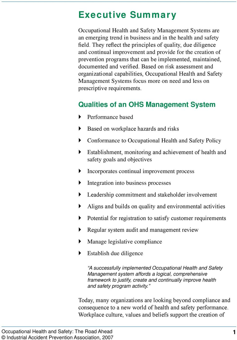 Based on risk assessment and organizational capabilities, Occupational Health and Safety Management Systems focus more on need and less on prescriptive requirements.