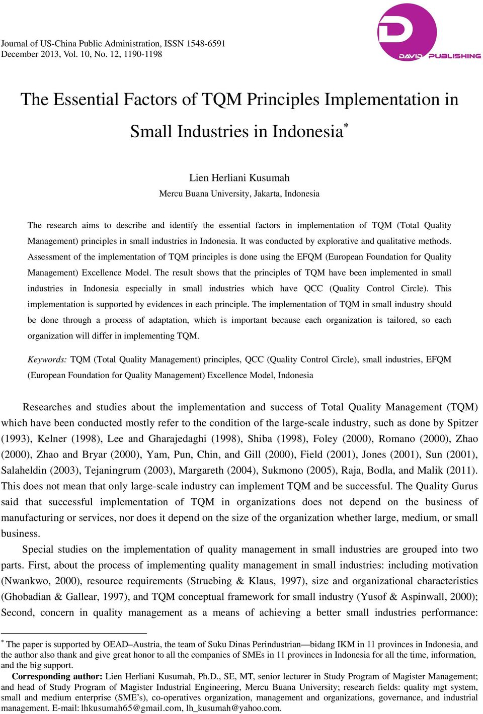 describe and identify the essential factors in implementation of TQM (Total Quality Management) principles in small industries in Indonesia. It was conducted by explorative and qualitative methods.