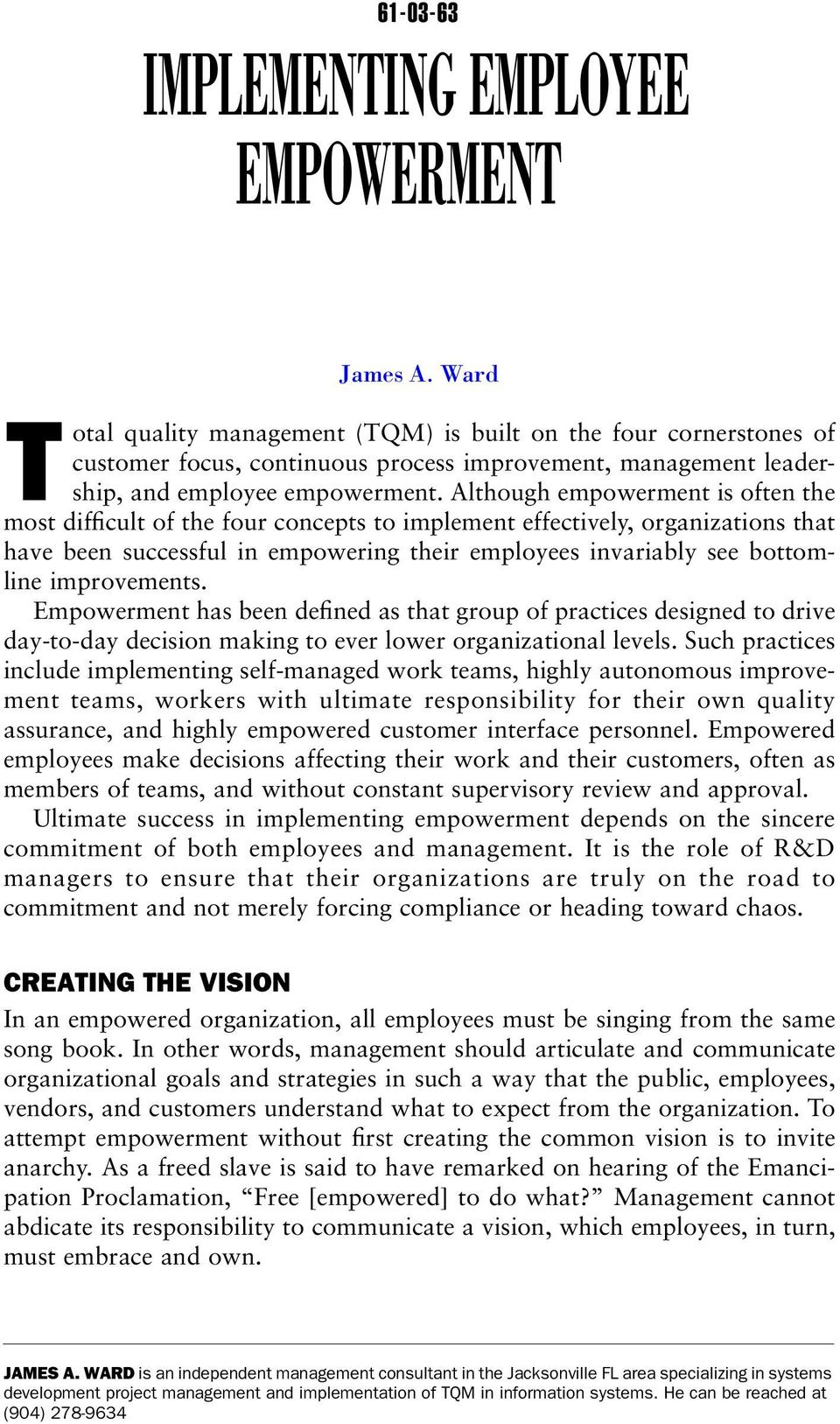 Although empowerment is often the most difficult of the four concepts to implement effectively, organizations that have been successful in empowering their employees invariably see bottomline