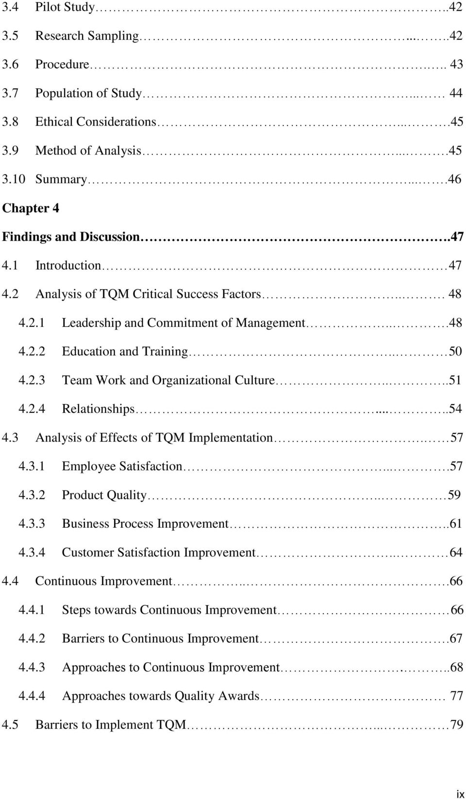 2.3 Team Work and Organizational Culture....51 4.2.4 Relationships.....54 4.3 Analysis of Effects of TQM Implementation. 57 4.3.1 Employee Satisfaction....57 4.3.2 Product Quality.. 59 4.3.3 Business Process Improvement.