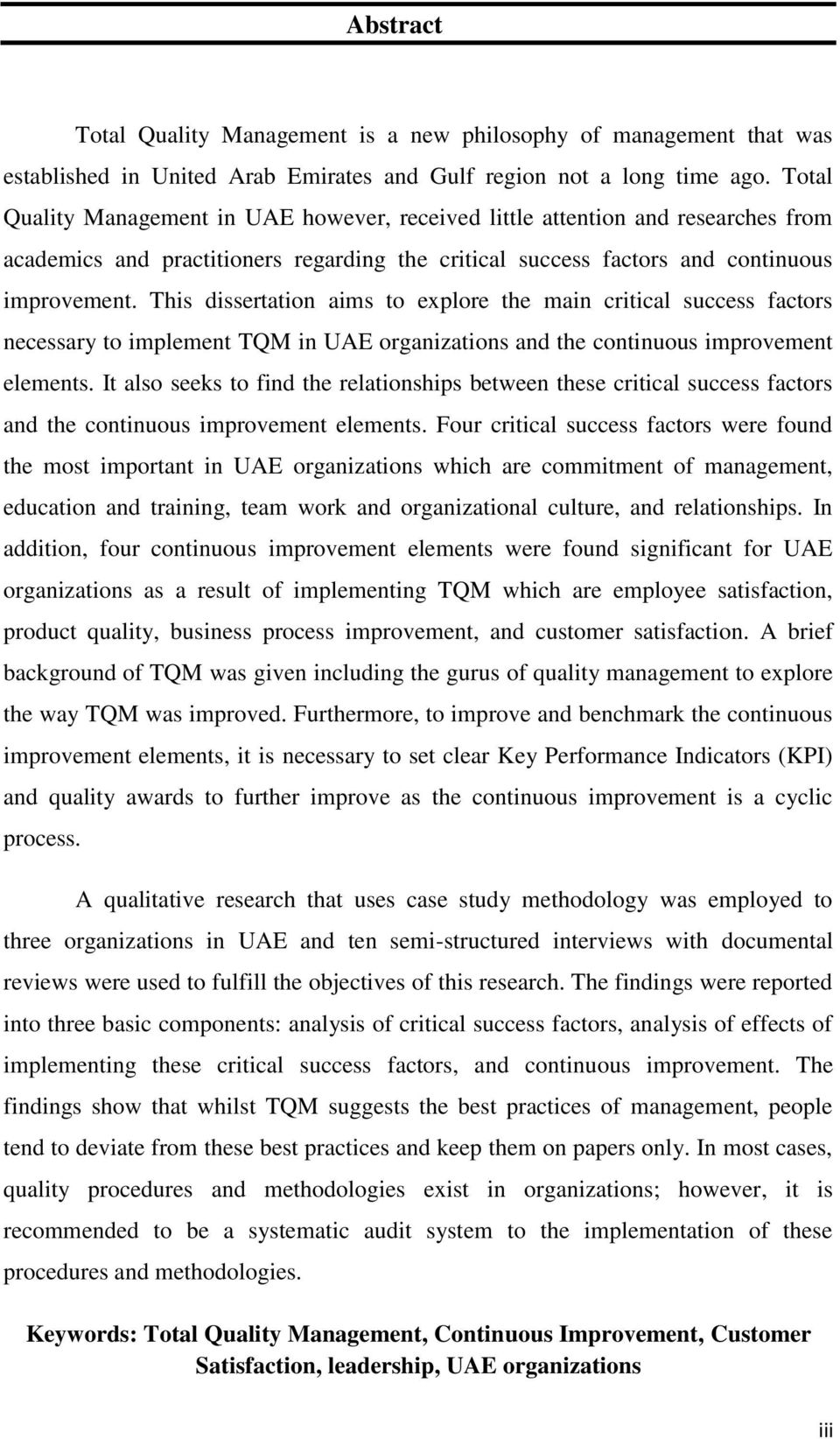 This dissertation aims to explore the main critical success factors necessary to implement TQM in UAE organizations and the continuous improvement elements.