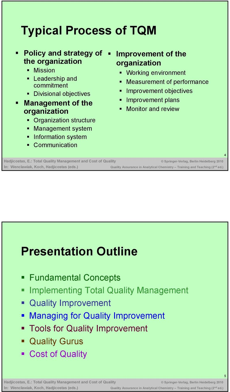 Measurement of performance Improvement objectives Improvement plans Monitor and review 4 Presentation Outline Fundamental Concepts