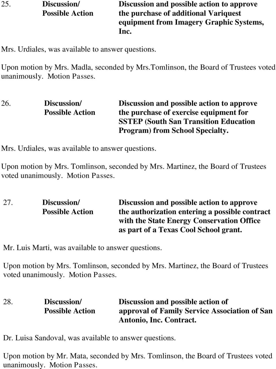 Discussion/ Discussion and possible action to approve Possible Action the purchase of exercise equipment for SSTEP (South San Transition Education Program) from School Specialty. Mrs.